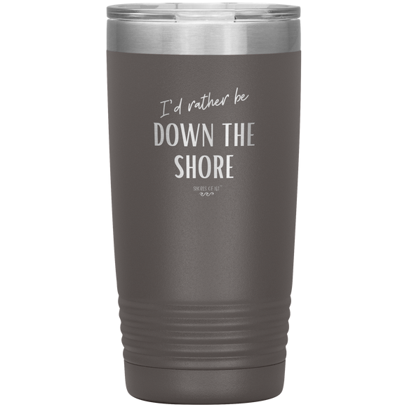 I'd rather be DOWN THE SHORE Tumbler 20oz.
