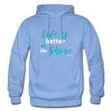 Life is better at the Shore Hoodie - carolina blue