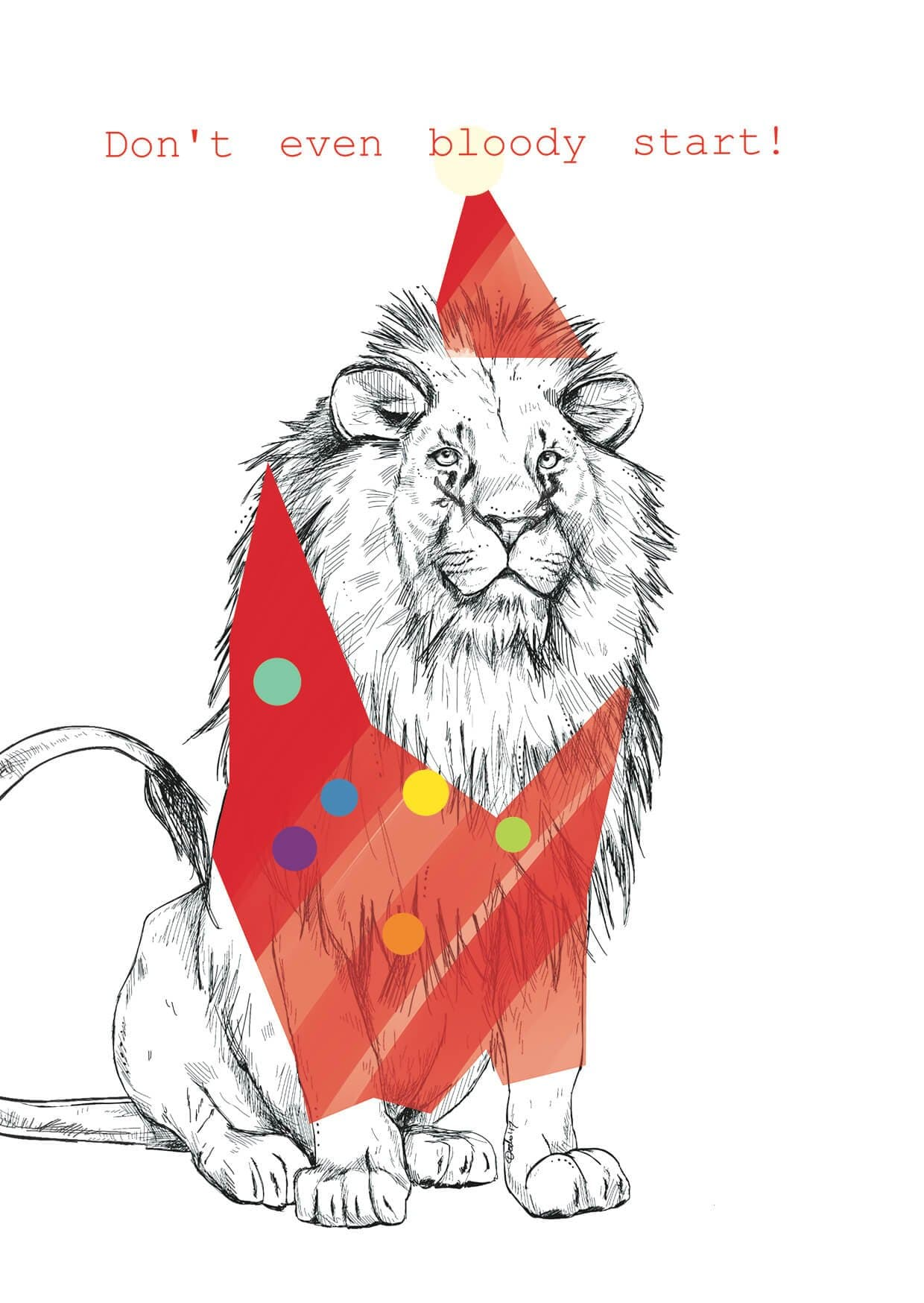 This lion doesn't like christmas. The message is Don't even bloody start.