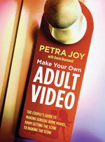 Make Your Own Adult Video: The Couple's Guide to Making Sensual Home Movies, From Setting the Scene to Making the Scene