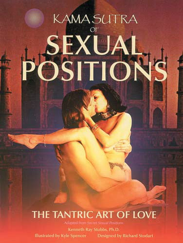 The Kama Sutra of Sexual Positions: The Tantric Art of Love