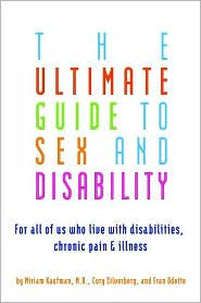 The Ultimate Guide to Sex and Disability: for All of Us Who Live with Disabilities, Chronic Pain