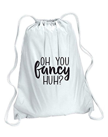 Oh You Fancy Huh Statement Gymsac Drawstring Shoe Bag Backpack School Tote Gym Sack - White