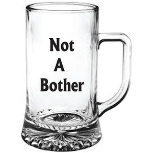 "Engraved Beer Tankard ""Not A Bother"""