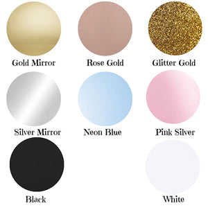 Colours Available Gold Mirror Rose Gold Mirror Glitter Gold Silver Mirror Neon Blue Pink Silver Black White