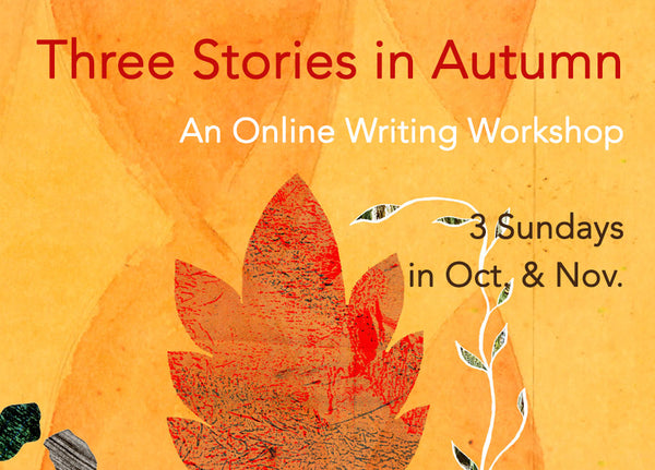 Three Stories in Autumn: An Online Fiction Workshop (Sundays)