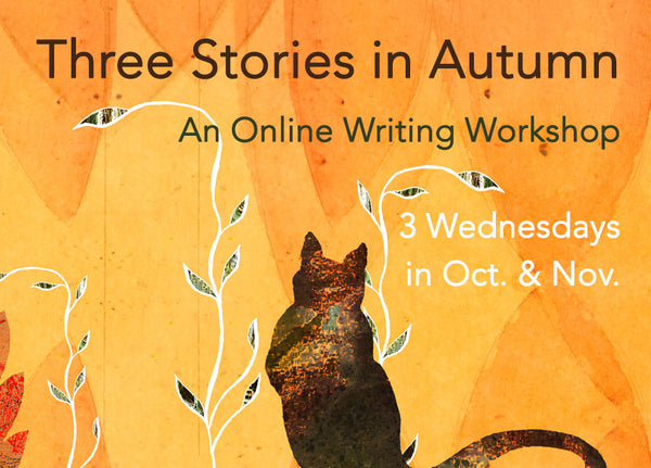 Three Stories in Autumn: An Online Fiction Workshop (Wednesdays)