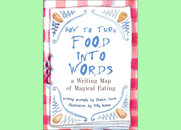 How to Turn Food into Words: A Writing Map of Magical Eating
