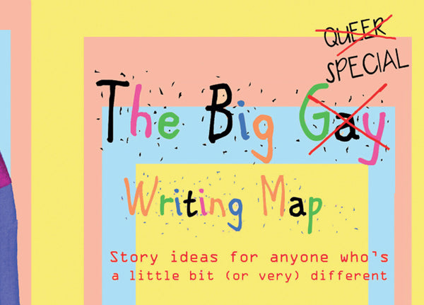 The Big Gay Writing Map: Story Ideas for Anyone Who's a Little Bit Different