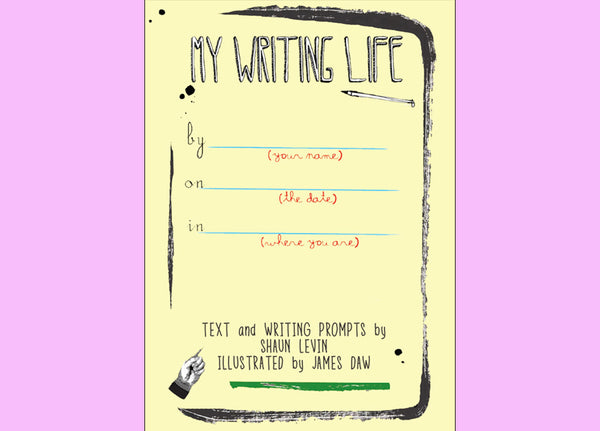 My Writing Life: Writing Prompts to Chart Your Life as a Writer