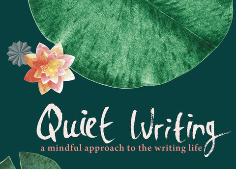 Quiet Writing: A Mindful Approach to the Writing Life