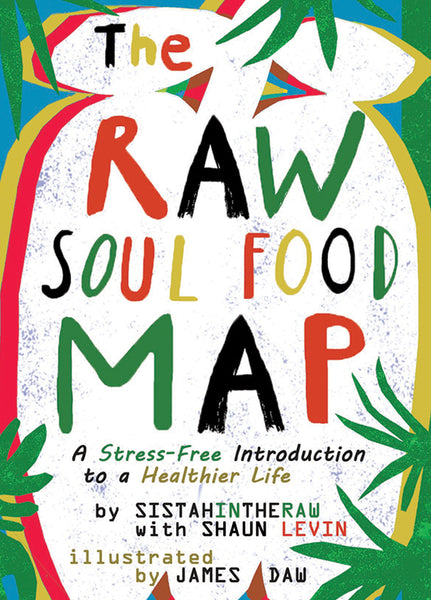 The Raw Soul Food Map: A Stress-Free Introduction to a Healthier Life