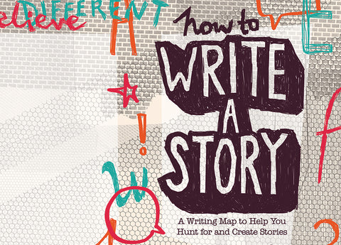 How to Write a Story: A Writing Map to Help You Hunt for and Create Stories