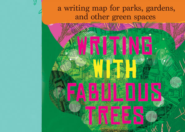 Writing With Fabulous Trees: A Writing Map for Parks, Gardens and Other Green Spaces
