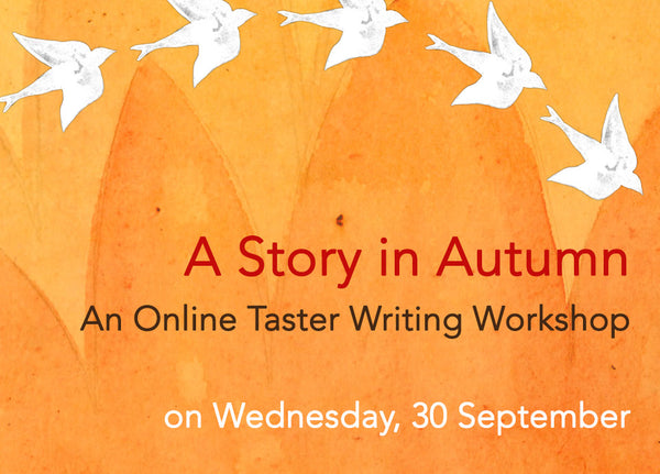 A Story in Autumn: An Online Taster Workshop (Wednesday, 30 September)