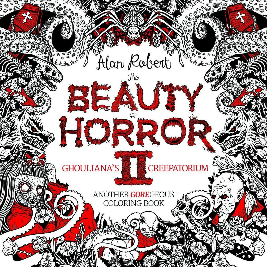 The Beauty of Horror 2: Ghouliana's Creepatorium: Another GOREgeous Colouring Book by Alan Robert
