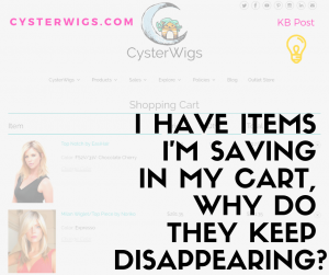 I have items I'm saving in my cart, why do they keep disappearing?
