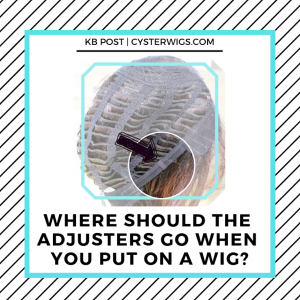 Where should the adjusters go when you put on a wig?