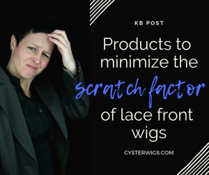 Products to minimize the scratch factor of lace front wigs