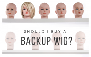 Should I buy a backup wig?
