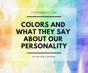 COLORS AND WHAT THEY SAY ABOUT OUR PERSONALITY