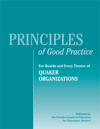 Principles of Good Practice for Friends School Boards and Every Friends School Trustee of QUAKER ORGANIZATIONS