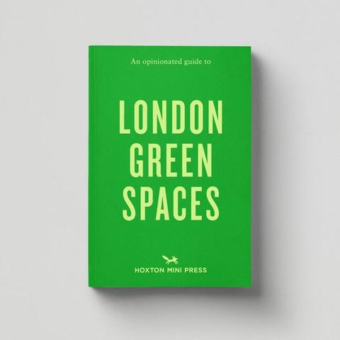 Hoxton Mini Press An Opinionated Guide to London Green Spaces