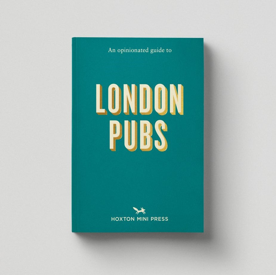 Hoxton Mini Press An Opinionated Guide to London Pubs