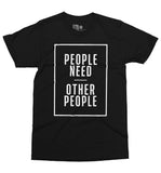 People Need Other People Shirt
