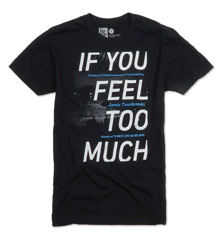 IF YOU FEEL TOO MUCH Shirt
