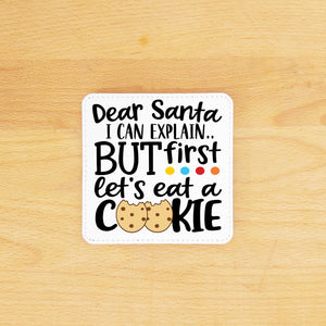 Dear Santa I can explain but first lets eat cookies my by Sew Tilley