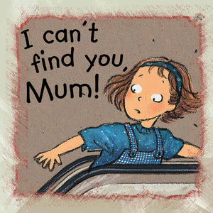 I can't find you, Mum!