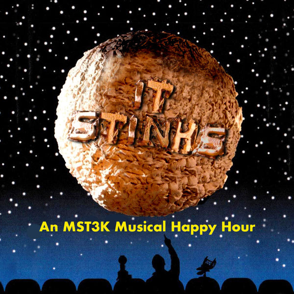 It Stinks: An MST3K Musical Happy Hour - Alternate Histories