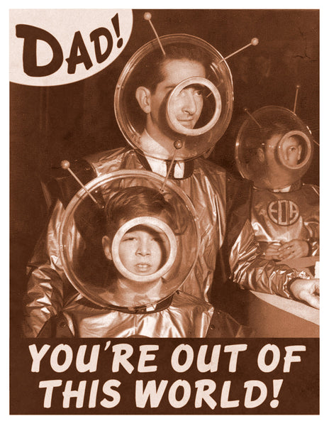 Dad You're Out of this World!