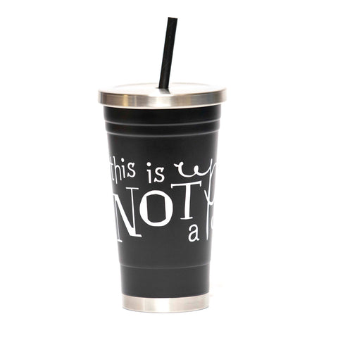 """This Is Not A Plastic Cup"" 18oz Cold Reusable Cup"