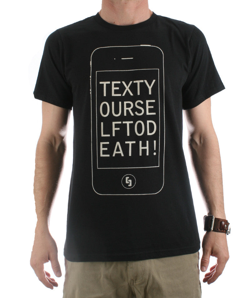 TEXT YOUR SELF TO DEATH!  T-shirt