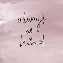 Load image into Gallery viewer, 'always be kind' art print