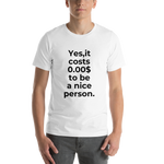 'Yes,it costs 0.00$ to be a nice person' Bella + Canvas 3001 Unisex Short Sleeve Jersey T-Shirt with Tear Away Label