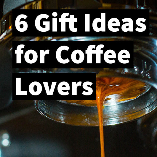 6 Gift Ideas for Coffee Lovers
