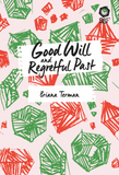Good Will and Regretful Past - by Briana Terman