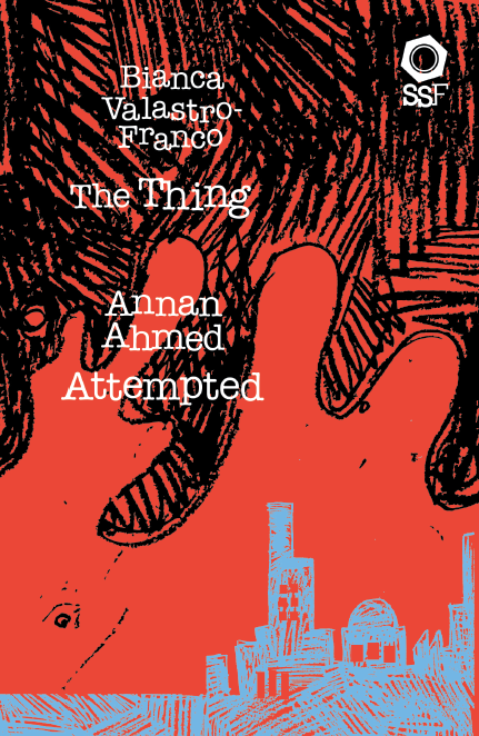 The Thing - by Bianca Valastro-Franco & Attempted - by Annan Ahmed