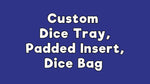 Custom Dice Tray / Insert / Dice Bag