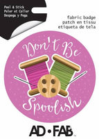 Sewer's Life- Don't be Spoolish - Adhesive Fabric 3 in/ 7.62 cm Badge