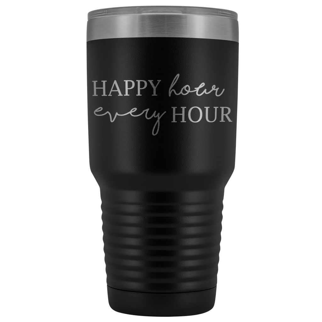HAPPY HOUR EVERY HOUR | Tumbler 30 oz