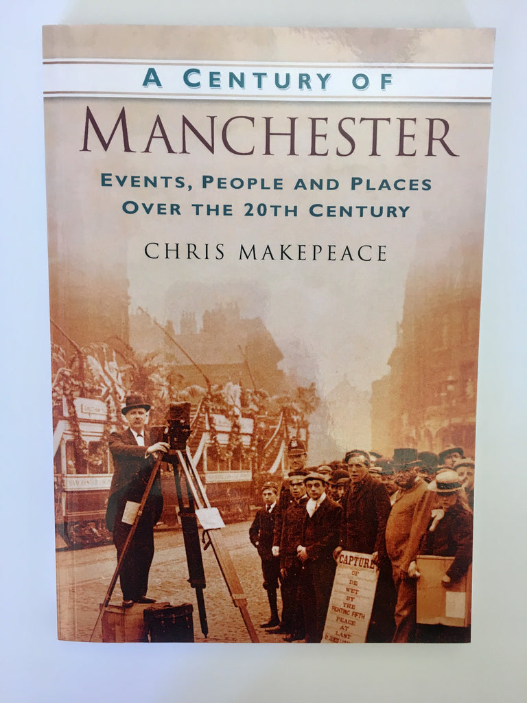 A Century of Manchester Events, People and Places over the 20th Century