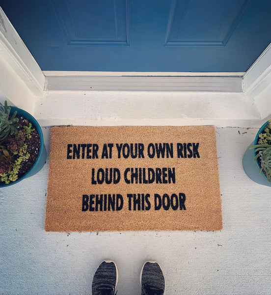 Enter At Your Own Risk Loud Children Behind This Door