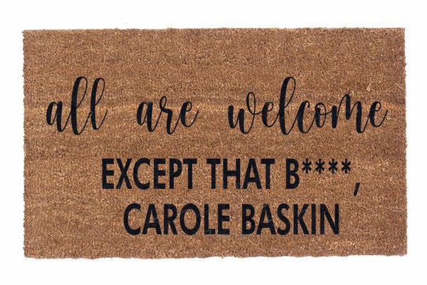 All Are Welcome, Except That B****, Carole Baskin