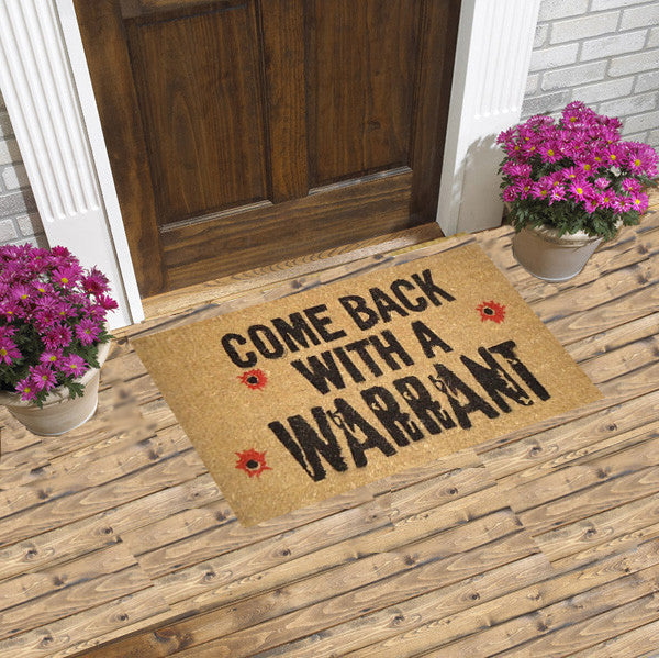COME BACK WITH A WARRANT - COIR MAT