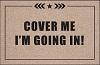 FUNNY DOORMAT - COVER ME, IM GOING IN!