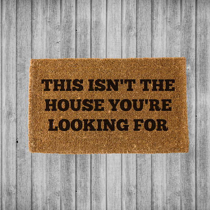 THIS ISN'T THE HOUSE YOU'RE LOOKING FOR DOORMAT